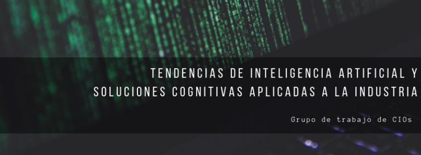 Grupo de trabajo CIOs: Tendencias de Inteligencia Artificial y Soluciones Cognitivas aplicadas la Industria