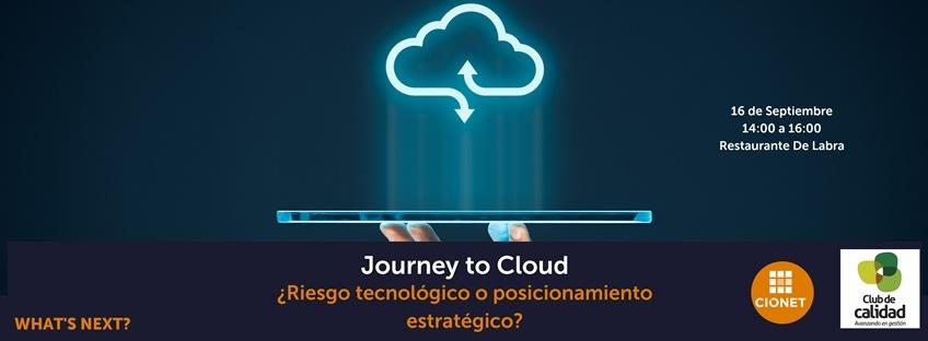 """Encuentro con CIOnet: """"Journey to Cloud. ¿Riesgo tecnológico o posicionamiento estratégico?"""