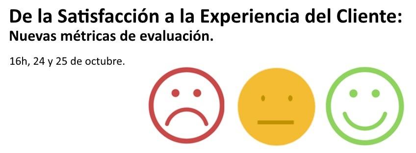 Curso: De la Satisfacción a la Experiencia del Cliente: Nuevas métricas de evaluación