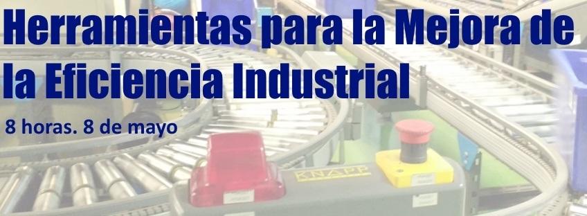 Curso: Herramientas para la Mejora de la Eficiencia Industrial