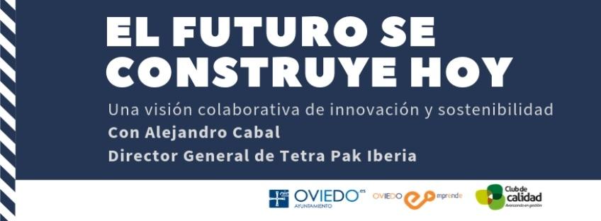 """Conferencia """"EL FUTURO SE CONSTRUYE HOY: Una visión colaborativa de innovación y sostenibilidad"""". Oviedo Emprende"""