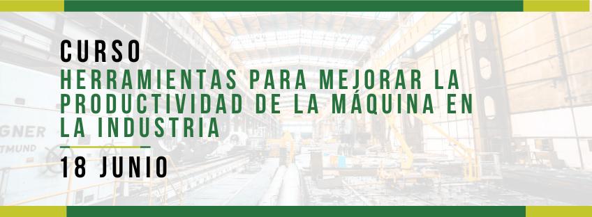 Curso: Herramientas para Mejorar la Productividad de la Máquina en la Industria