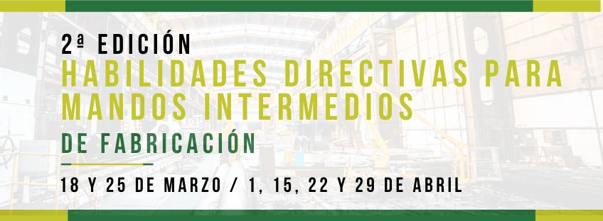 2ª Edición Curso: Habilidades Directivas para Mandos Intermedios de Fabricación