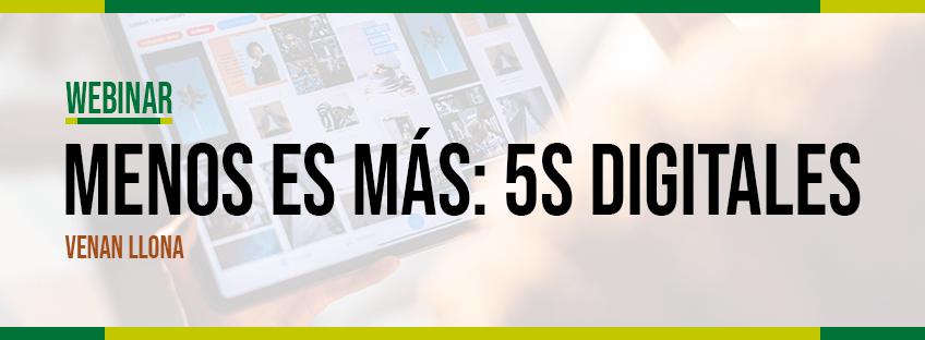 """Webinar: """"Menos es Más: 5S DIGITALES"""""""